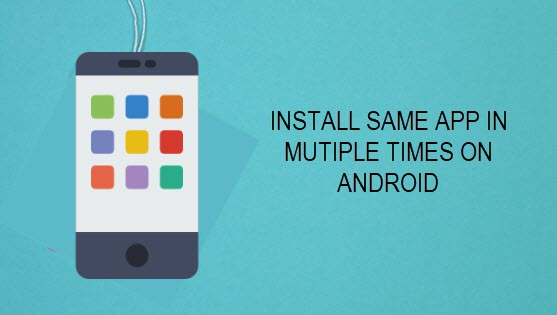 Install same app in mutiple times on android