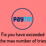 How to Fix you have exceeded the max number of tries in paytm