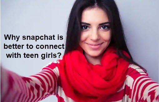 Why snapchat is better to connect with teen girls