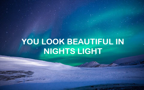 You look beautiful in nights light.