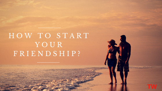 How to start your friendship