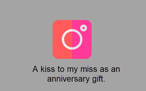 A kiss to my miss as an anniversary gift