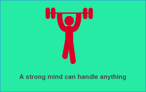 A strong mind can handle anything.