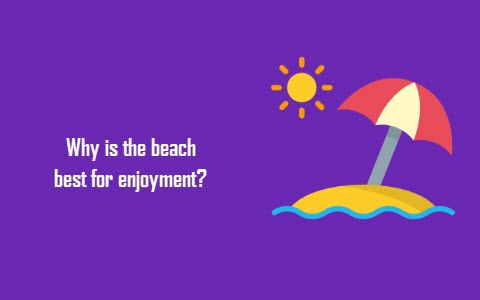 Why is the beach best for enjoyment