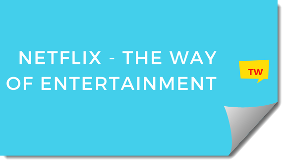 NETFLIX - THE WAY OF ENTERTAINMENT