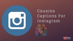 Cousin captions for Instagram