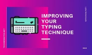 Tips to Improving your typing Technique