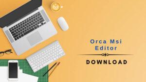 ORCA MSI Editor Download