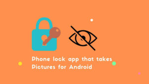 phone lock app that takes pictures